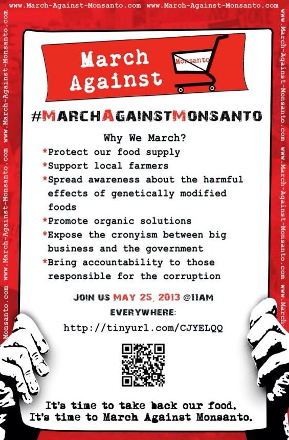 March Against Monsanto March Against Monsanto   May 25, 2013 USDA Tumors Protest Organize organic Notes Monsanto Protection Act Monsanto March Against Monsanto March infertility GMO Seeds GMO Labeling gmo Global Day of Action FDA EPA Demonstration Congress Civil DisobedienceMarch Against Monsanto civil disobedience cancer Boycott birth defects Activism #OpMonsanto