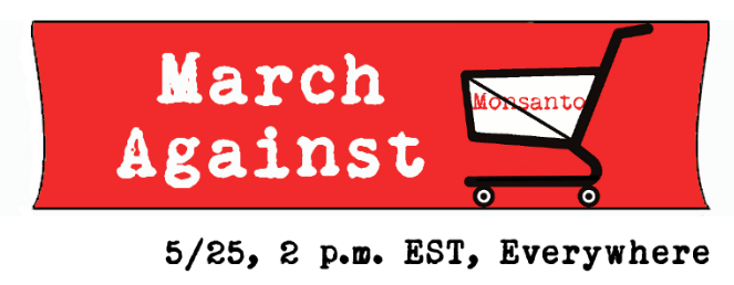 March Against Monsanto - 2pm, Saturday, May 25, 2013