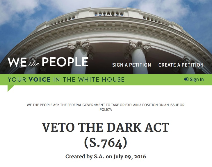 veto dark act Sign the Petition: Tell Obama to VETO the DARK Act! White House Veto petition Obama No DARK Act DARK ACT